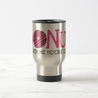 Donut (Do Not) Mess With Me Before Coffee Doughnut Travel Mug