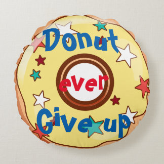 Donut ever give up round pillow