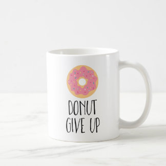 Donut Give Up Coffee Mug
