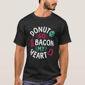 Donut Go Bacon My Heart T-Shirt