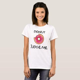 Donut Judge Me T-Shirt