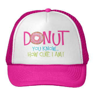 Donut you know how cute I am Trucker Hat