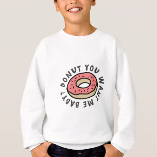 Donut you want me baby? Funny pun Sweatshirt