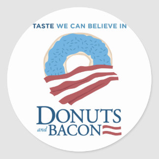 Donuts and Bacon: Taste we can Believe in Round Sticker