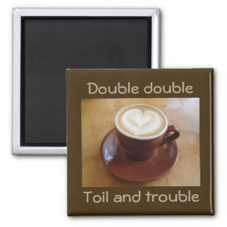 Double double, toil and trouble magnet