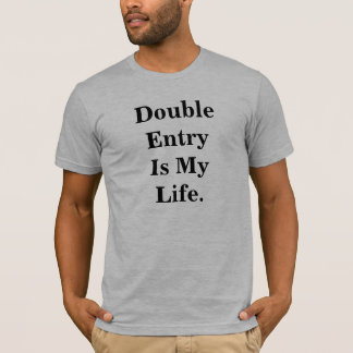 Double Entry Is My Life - Cheeky T T-Shirt