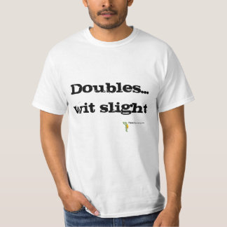 Doubles wit slight T-Shirt