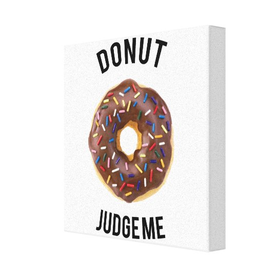 Doughnut judge me canvas print