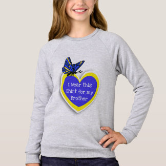 DOWN SYNDROME AWARENESS Wear this for my Brother Sweatshirt