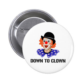 Down To Clown Funny Humor Joke 2 Inch Round Button