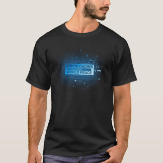 Downloading world peace. T-Shirt