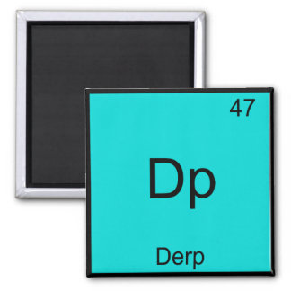 Dp - Derp Funny Element Meme Periodic Table Tee Square Magnet