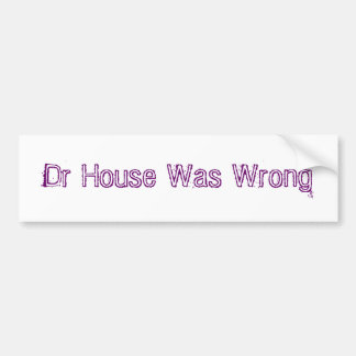 Dr House Was Wrong Bumper Sticker