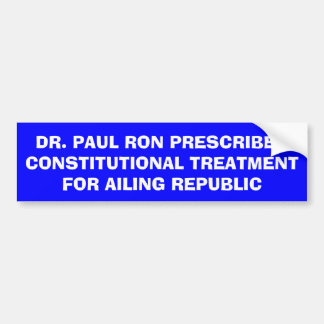 DR. PAUL RON PRESCRIBES CONSTITUTIONAL TREATMEN... CAR BUMPER STICKER