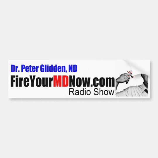 Dr. Peter Glidden Fire Your MD Now Bumper Sticker