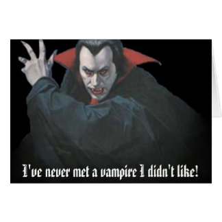 dracula1, I've never met a vampire I didn't like! Card