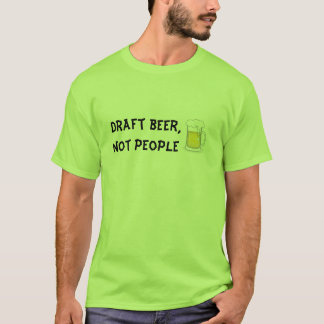 Draft beer,not people T-Shirt