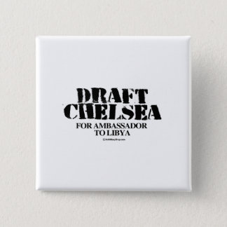Draft Chelsea for Ambassador to Libya 2 Inch Square Button