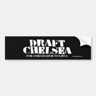 Draft Chelsea for Ambassador to Libya - Anti-Hilla Bumper Sticker
