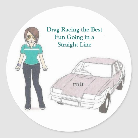 Drag Racing the Best Fun Going in a Straight Line Classic Round Sticker