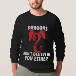 Dragons don't believe in you either sweatshirt
