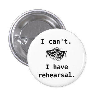 drama, I can't, I have rehearsal -... - Customized 1 Inch Round Button