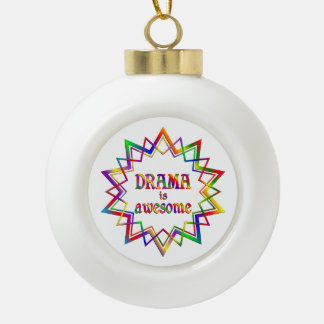 Drama is Awesome Ceramic Ball Ornament