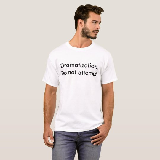 Dramatization. Do not attempt. T-Shirt