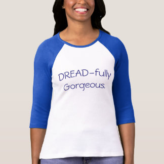 DREAD-fully Gorgeous. T-Shirt
