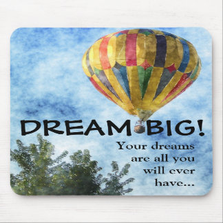 Dream as big as you can mousepad