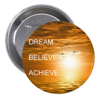 dream believe achieve motivational quote 3 inch round button