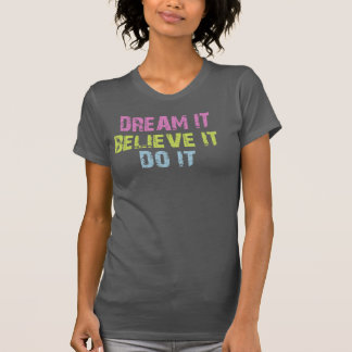 Dream, Believe, Do Tshirts