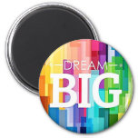 DREAM BIG 2 INCH ROUND MAGNET