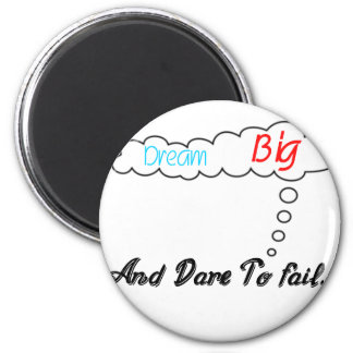 Dream Big And Dare To Fail. Magnet