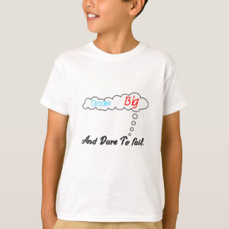 Dream Big And Dare To Fail. T-Shirt