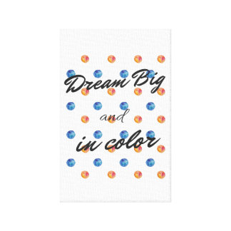 Dream Big and In Color Canvas Print