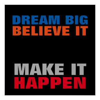 Dream Big Believe It Make It Happen Motivational Poster