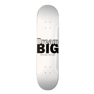 Dream Big - Doubt Small Skateboard