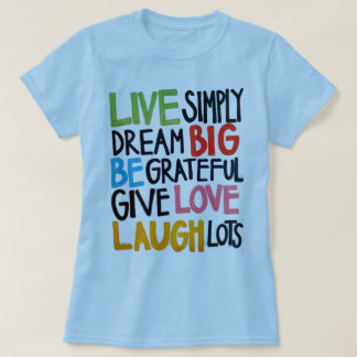 Dream Big Give Love Laugh Lots T Shirt