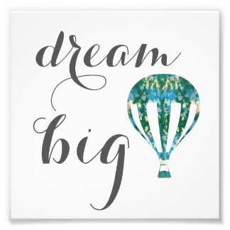 Dream Big   Hot Air Balloon Art Photographic Print