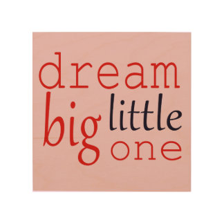 Dream big little one collection wood canvas