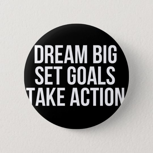Dream Big Set Goal Take Action Motivational Quote 2 Inch Round Button