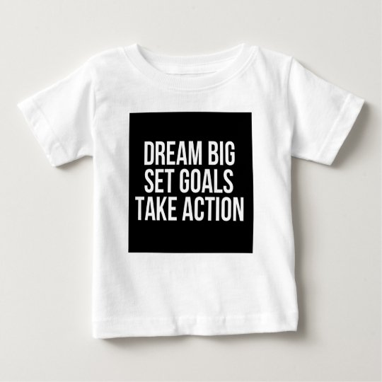 Dream Big Set Goal Take Action Motivational Quote Baby T-Shirt