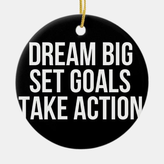 Dream Big Set Goal Take Action Motivational Quote Ceramic Ornament