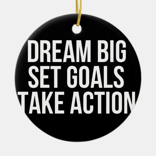Dream Big Set Goal Take Action Motivational Quote Round Ceramic Ornament