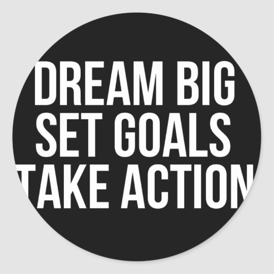 Dream Big Set Goal Take Action Motivational Quote Round Sticker