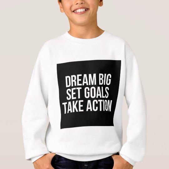 Dream Big Set Goal Take Action Motivational Quote Sweatshirt