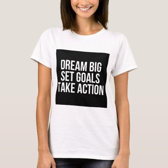 Dream Big Set Goal Take Action Motivational Quote T-Shirt