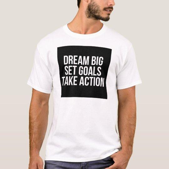 Dream Big Set Goal Take Action Motivational Quote T-Shirt