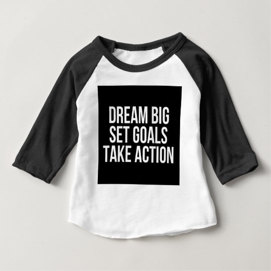 Dream Big Set Goals Take Action Motivational Quote Baby T-Shirt